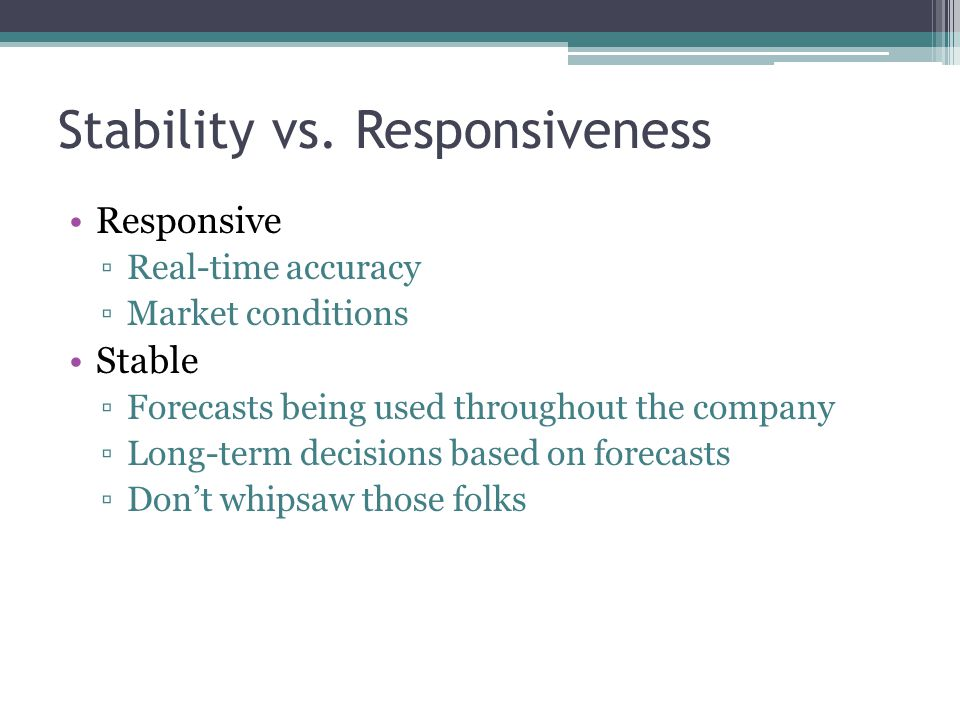 Stability vs. Responsiveness