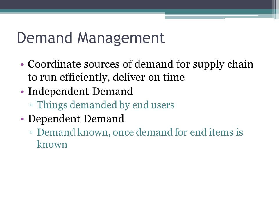 Demand Management Coordinate sources of demand for supply chain to run efficiently, deliver on time.