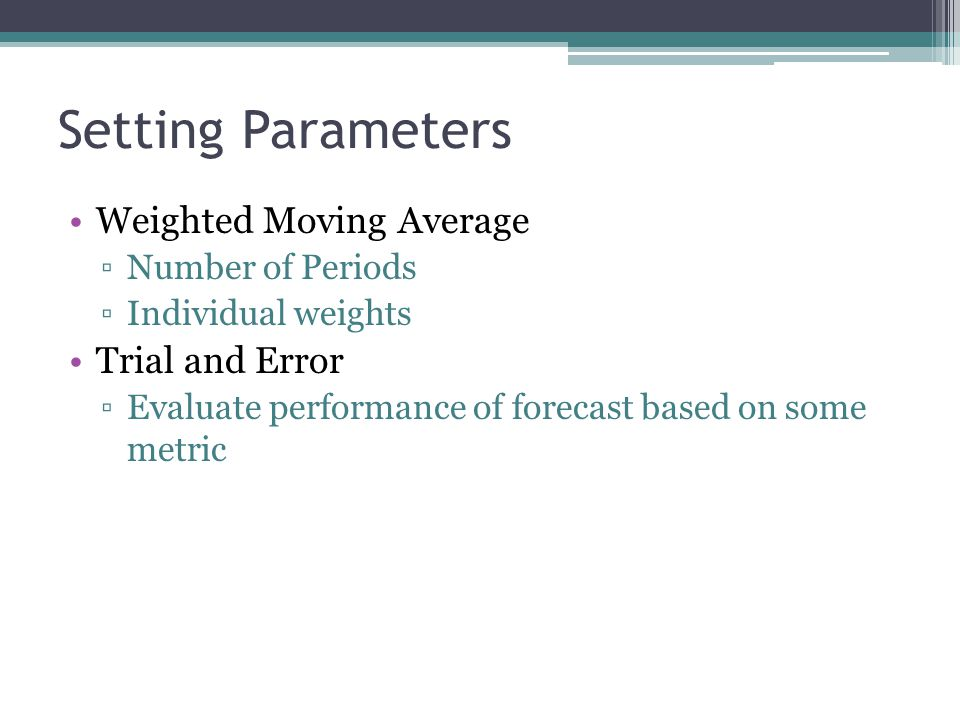 Setting Parameters Weighted Moving Average Trial and Error