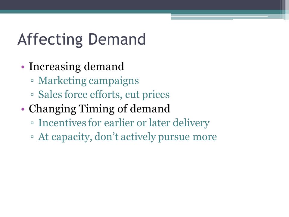 Affecting Demand Increasing demand Changing Timing of demand