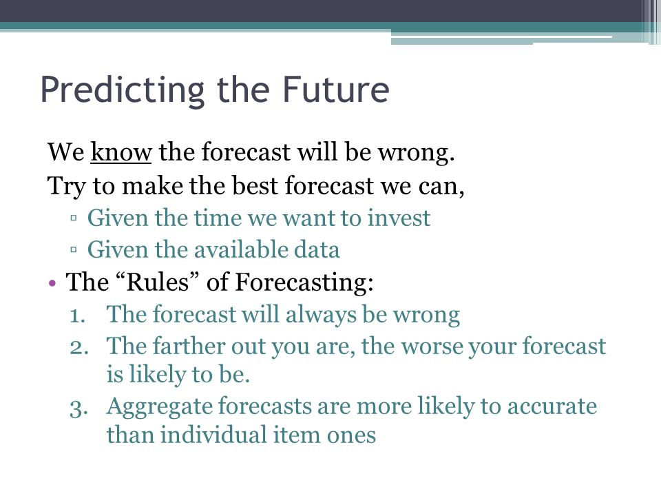 Predicting the Future We know the forecast will be wrong.