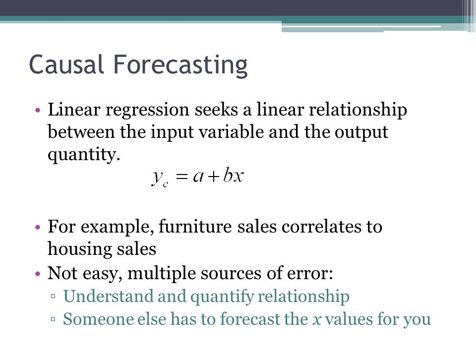 Causal Forecasting Linear regression seeks a linear relationship between the input variable and the output quantity.