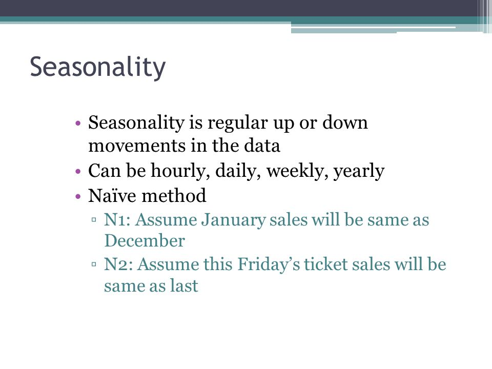 Seasonality Seasonality is regular up or down movements in the data