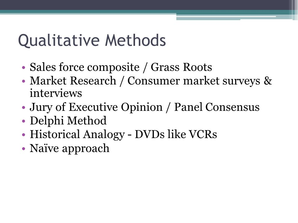 Qualitative Methods Sales force composite / Grass Roots
