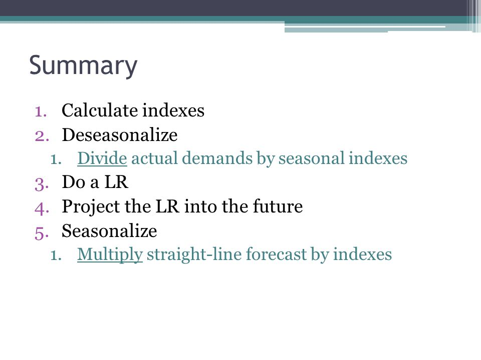 Summary Calculate indexes Deseasonalize Do a LR