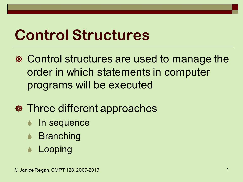 Control Structures Branch: Altering the flow of program execution by making a selection or choice.