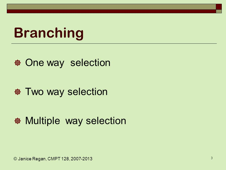 One-way selection Simplest form of a branch.