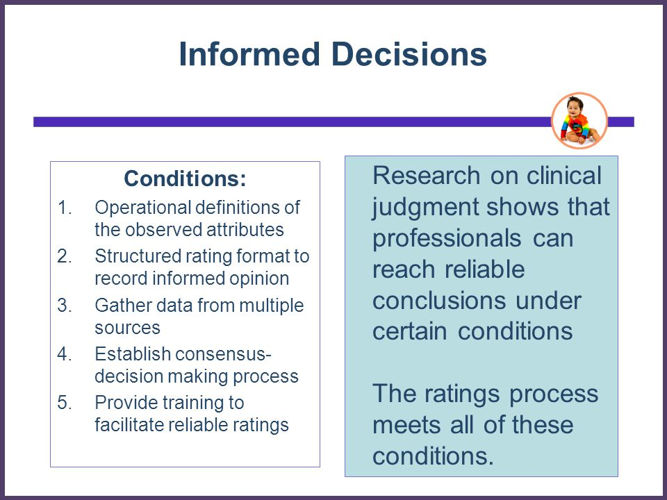 Informed Decisions Research on clinical judgment shows that professionals can reach reliable conclusions under certain conditions.