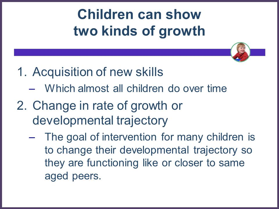 Children can show two kinds of growth