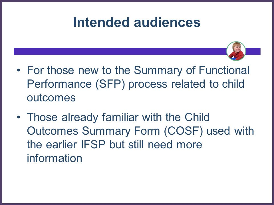 Intended audiences For those new to the Summary of Functional Performance (SFP) process related to child outcomes.