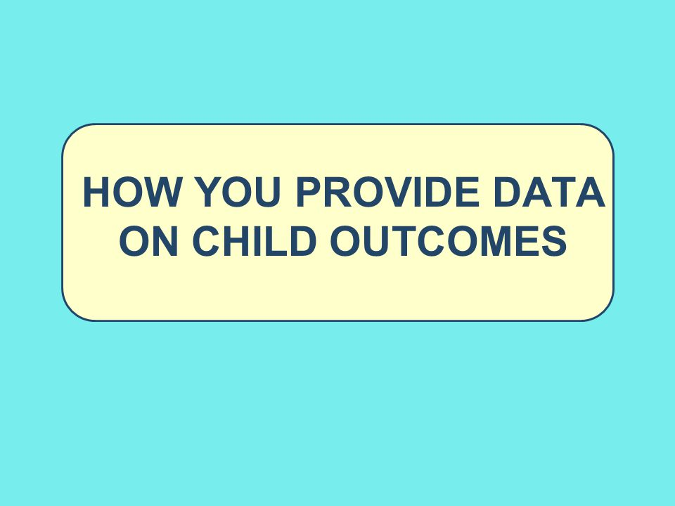 How You provide data on child outcomes