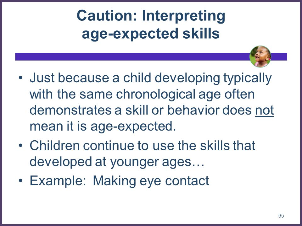 Caution: Interpreting age-expected skills
