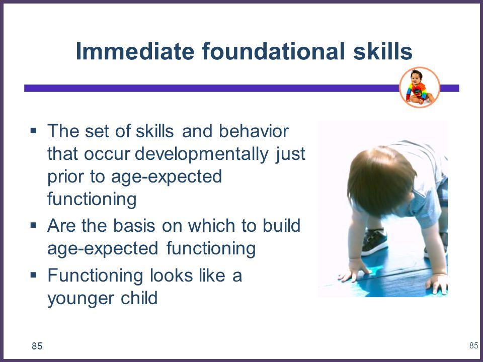 Immediate foundational skills