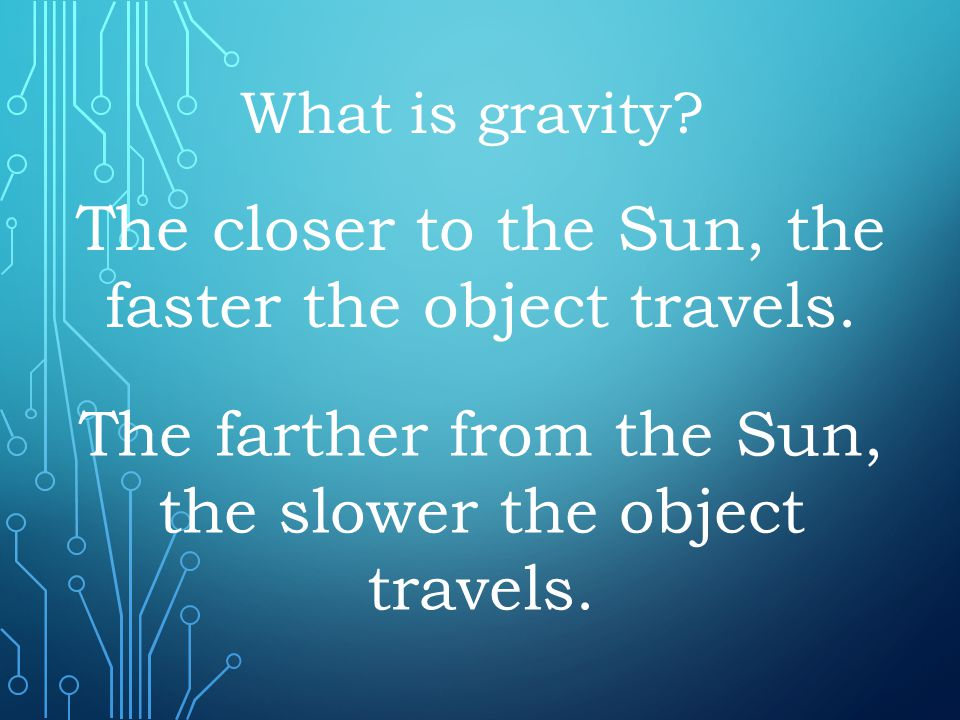 The closer to the Sun, the faster the object travels.