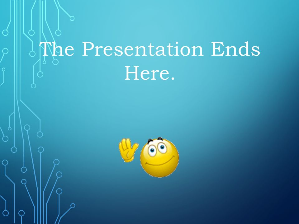 The Presentation Ends Here.