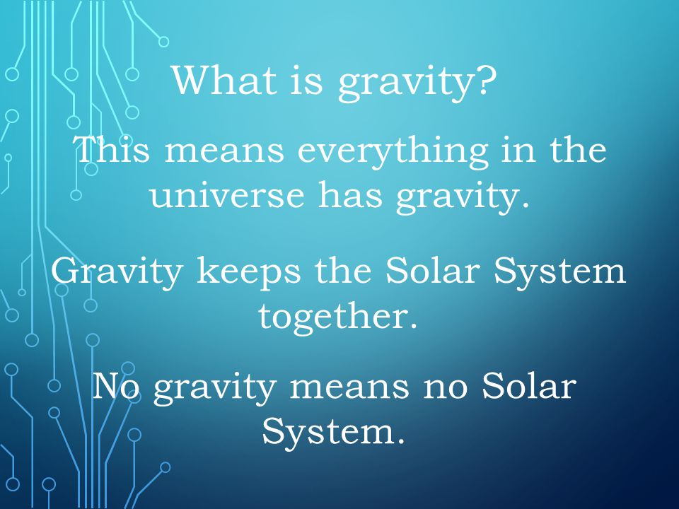 What is gravity This means everything in the universe has gravity.