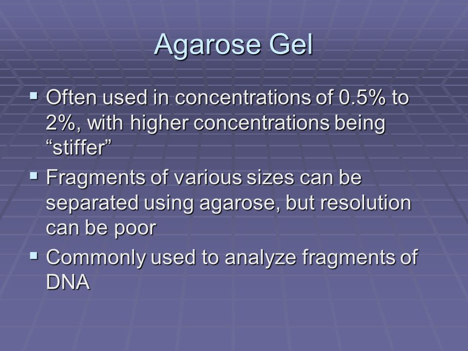 Agarose Gel Often used in concentrations of 0.5% to 2%, with higher concentrations being stiffer