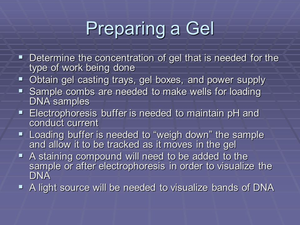 Preparing a Gel Determine the concentration of gel that is needed for the type of work being done.