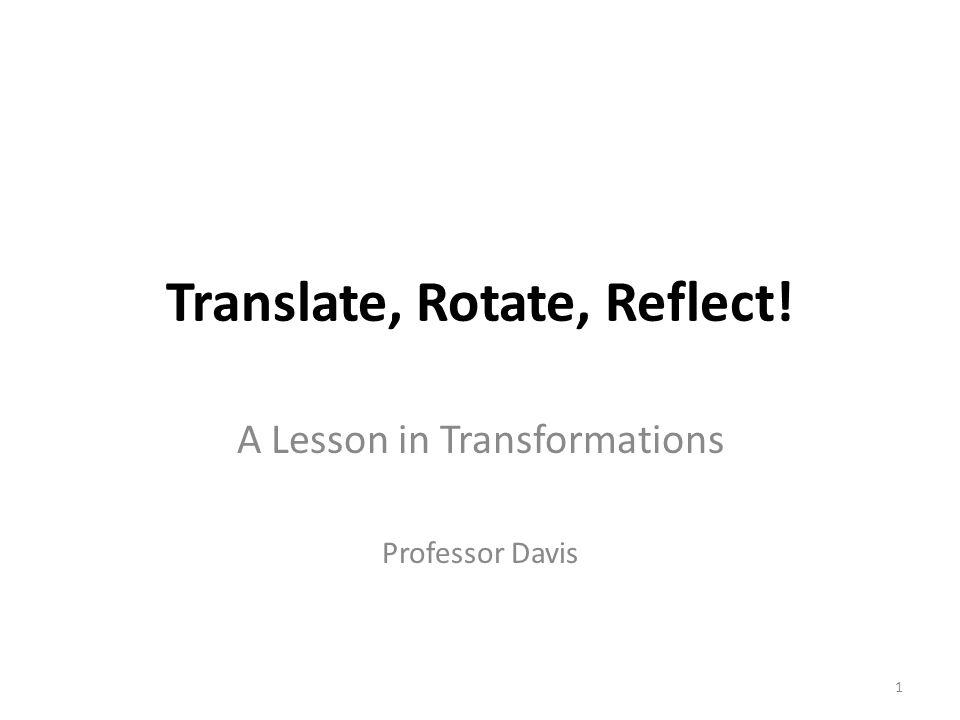 Translate, Rotate, Reflect!