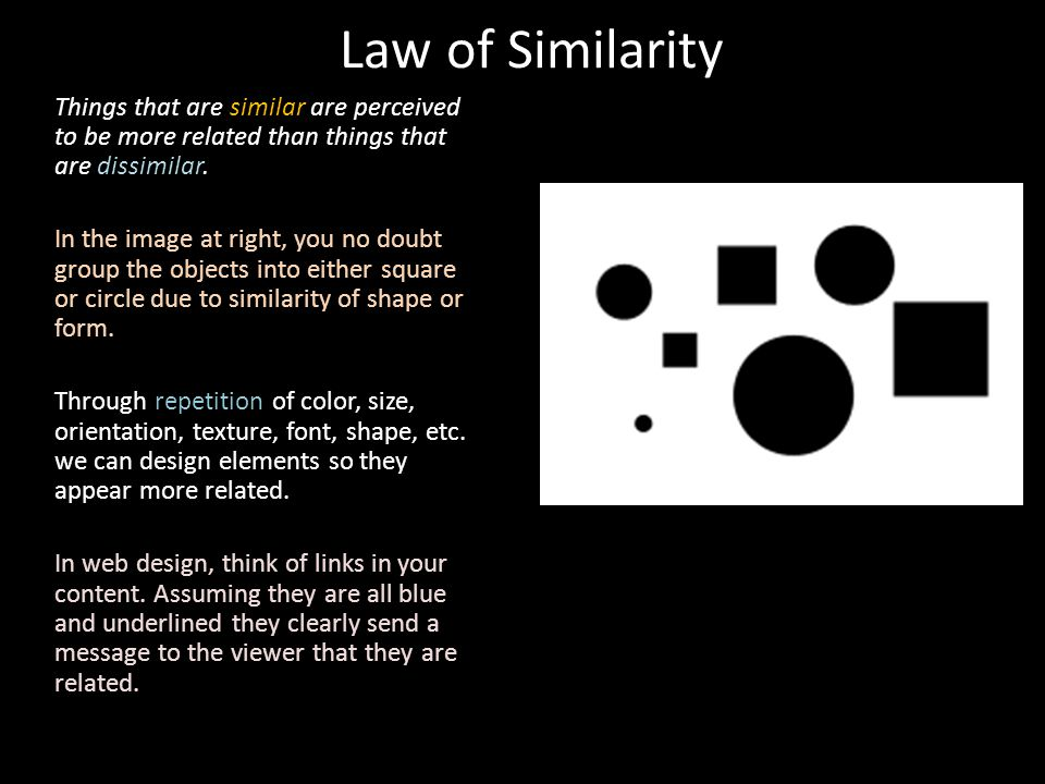 Law of Similarity Things that are similar are perceived to be more related than things that are dissimilar.