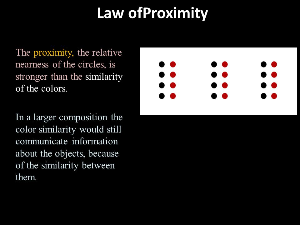 Law ofProximity The proximity, the relative nearness of the circles, is stronger than the similarity of the colors.