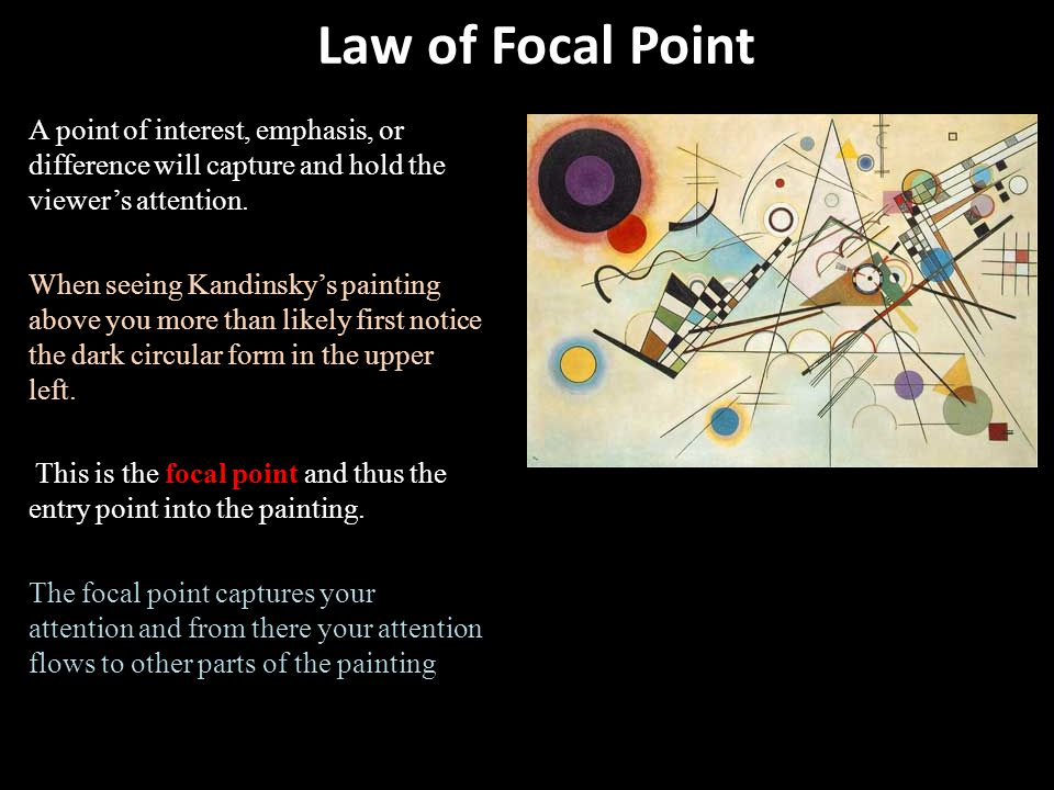 Law of Focal Point A point of interest, emphasis, or difference will capture and hold the viewer's attention.