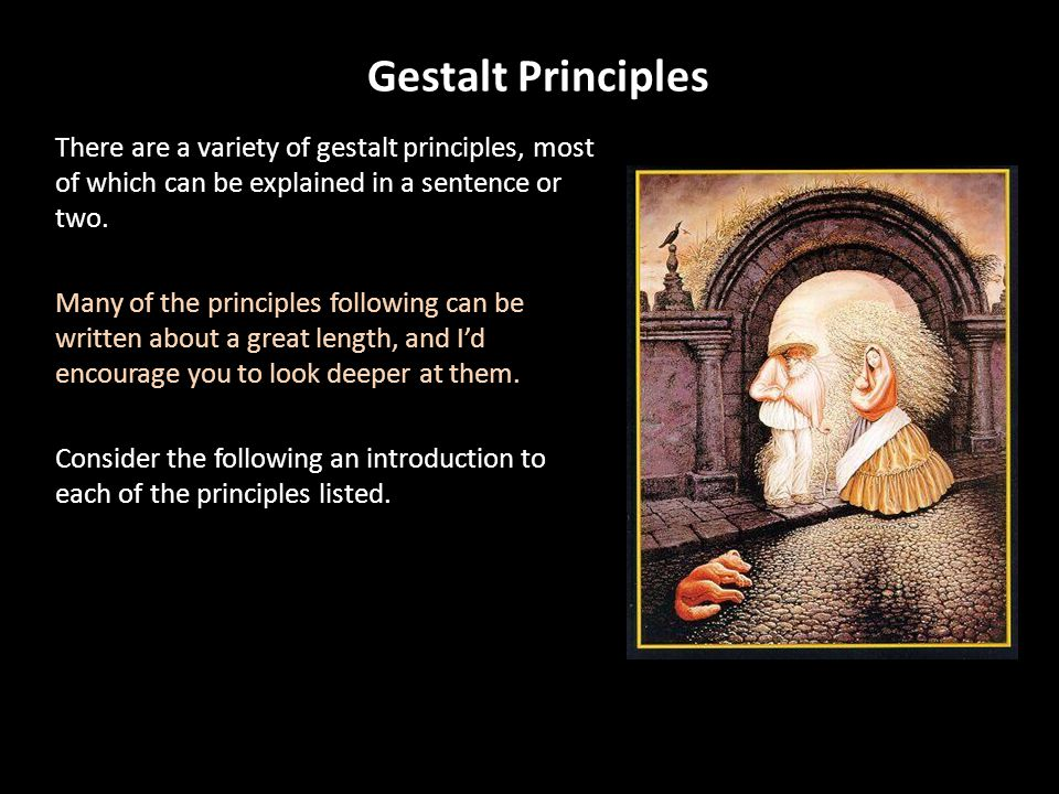 Gestalt Principles There are a variety of gestalt principles, most of which can be explained in a sentence or two.