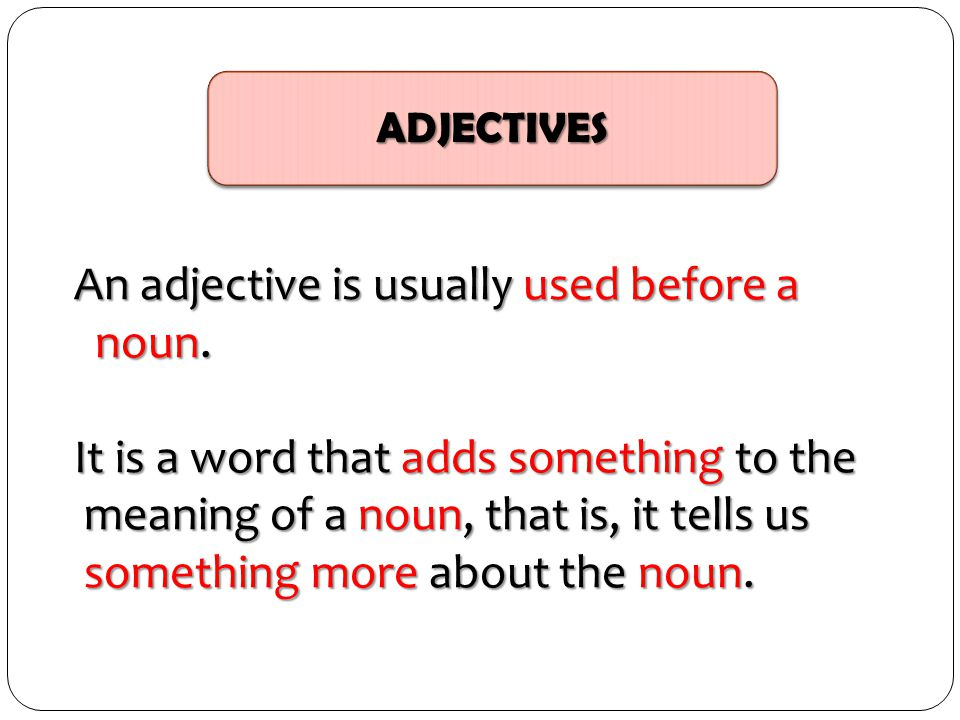 An adjective is usually used before a noun.