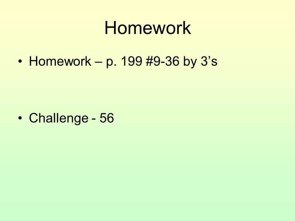 Homework Homework – p. 199 #9-36 by 3's Challenge - 56