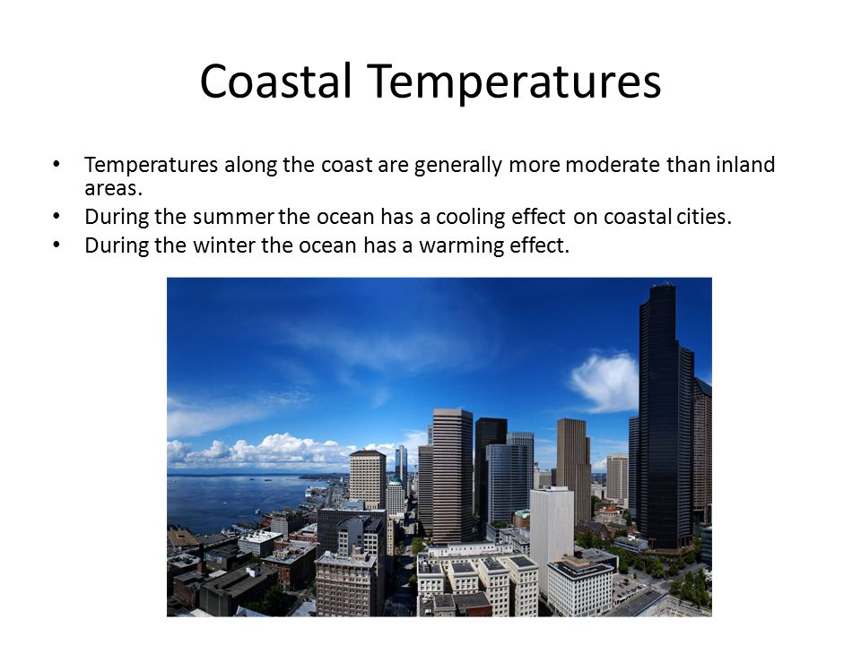Coastal Temperatures Temperatures along the coast are generally more moderate than inland areas.