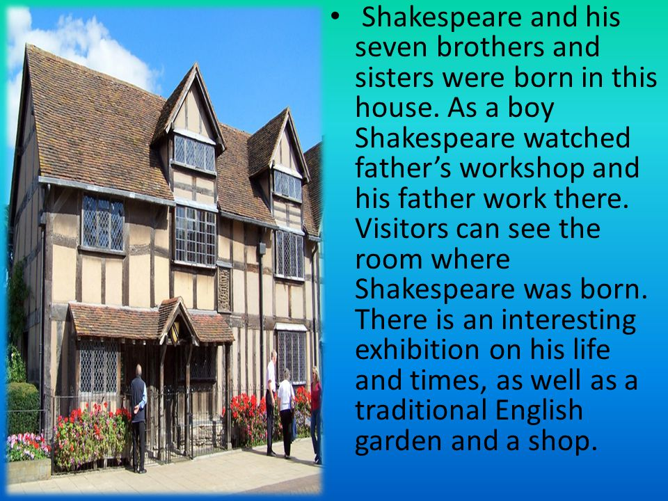 Shakespeare and his seven brothers and sisters were born in this house