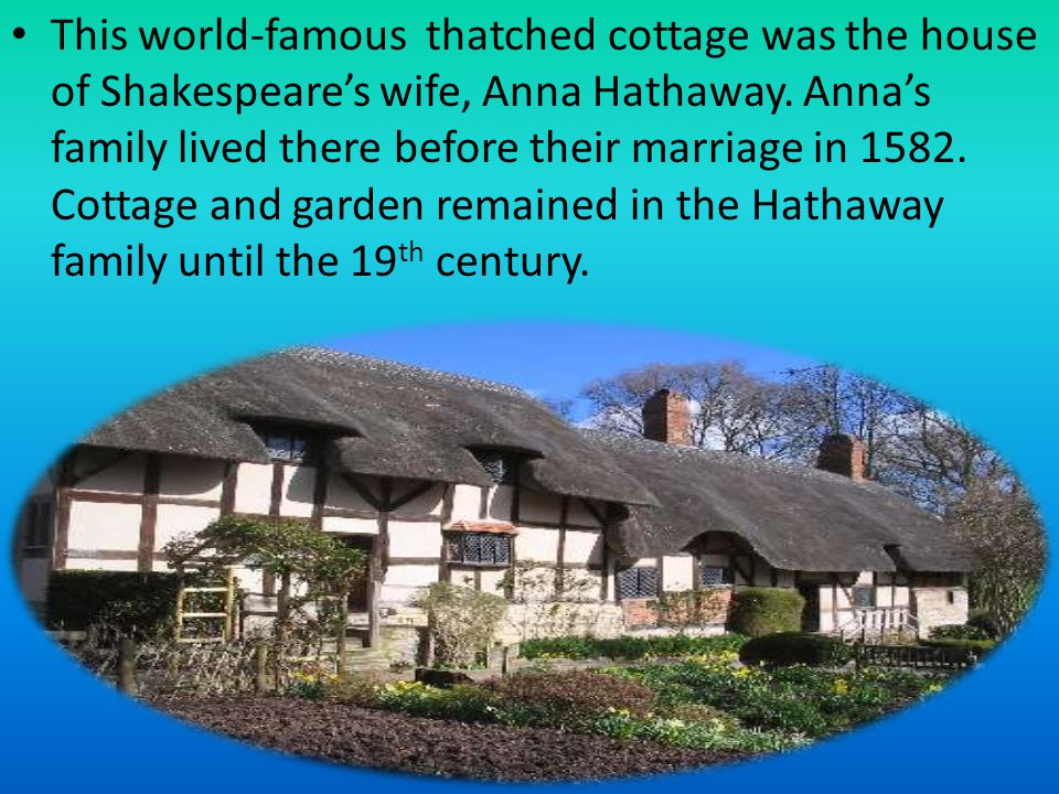 This world-famous thatched cottage was the house of Shakespeare's wife, Anna Hathaway.