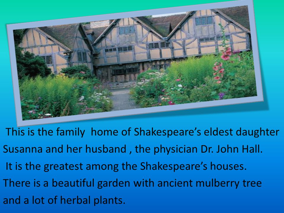 This is the family home of Shakespeare's eldest daughter Susanna and her husband , the physician Dr.