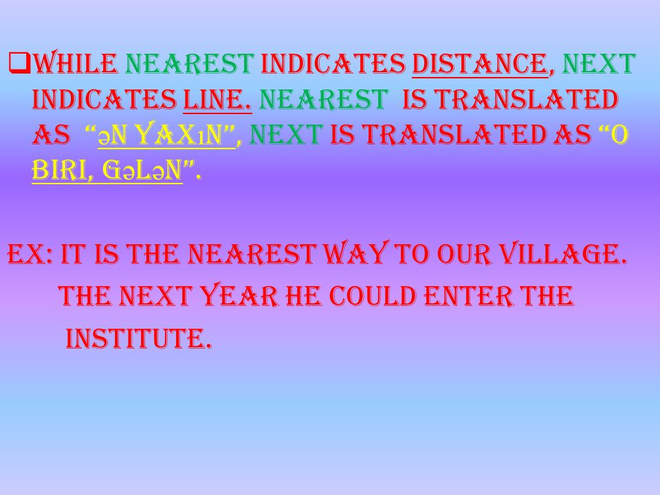 While nearest indicates distance, next indicates line