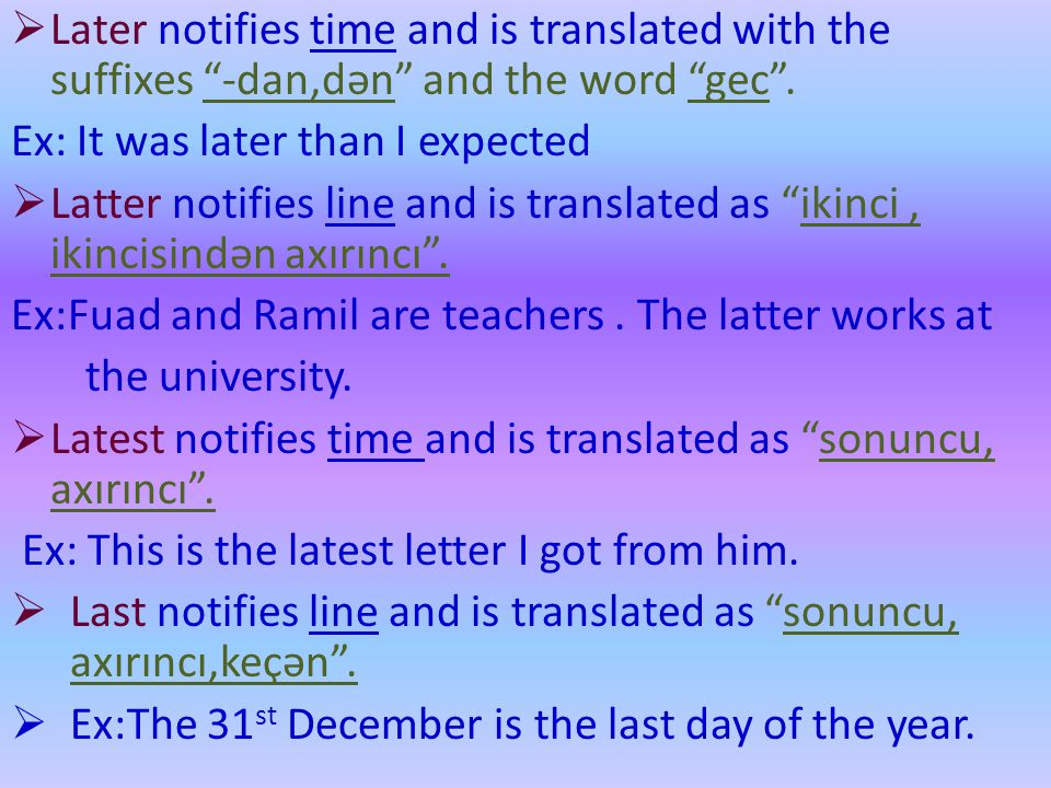 Later notifies time and is translated with the suffixes -dan,dən and the word gec .