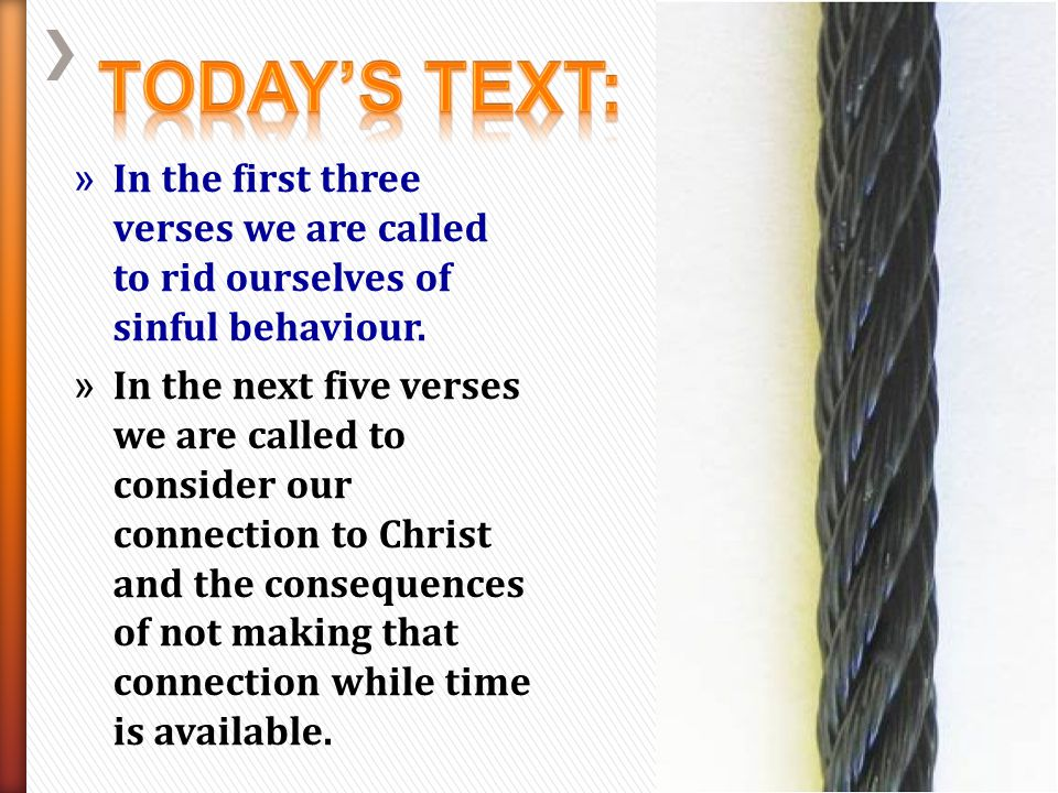 Today's Text: In the first three verses we are called to rid ourselves of sinful behaviour.