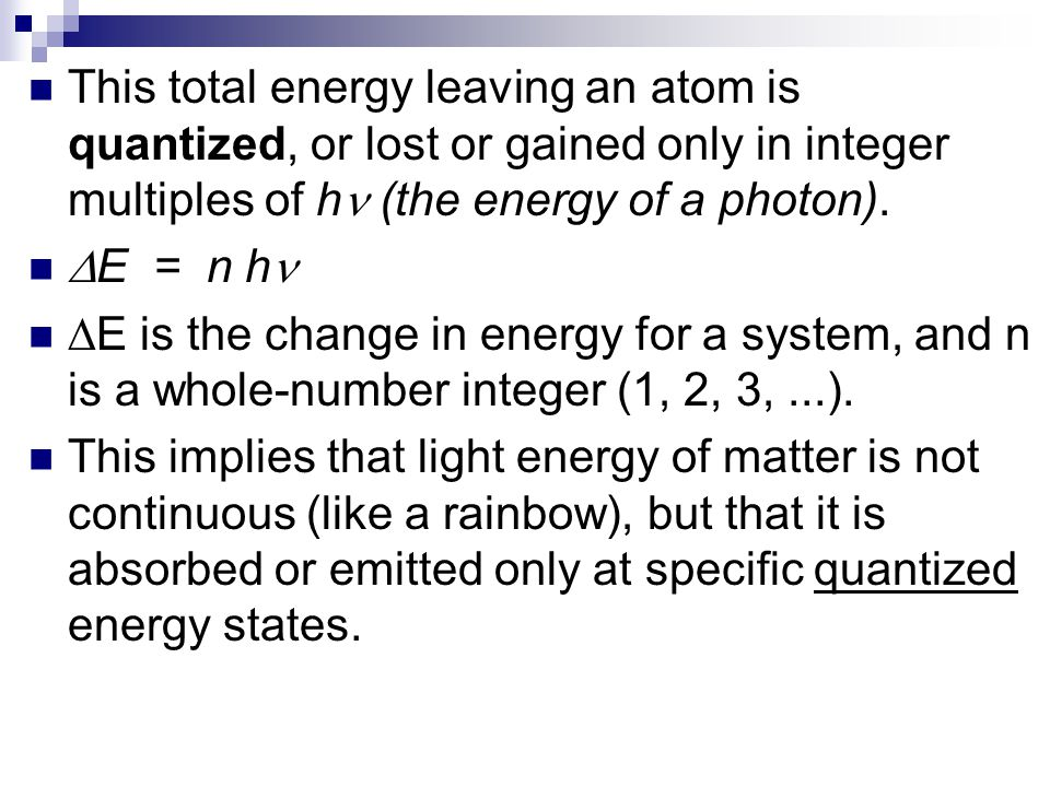 This total energy leaving an atom is quantized, or lost or gained only in integer multiples of h (the energy of a photon).
