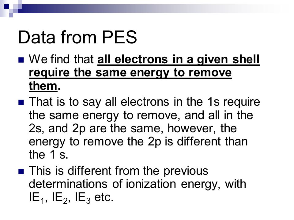 Data from PES We find that all electrons in a given shell require the same energy to remove them.