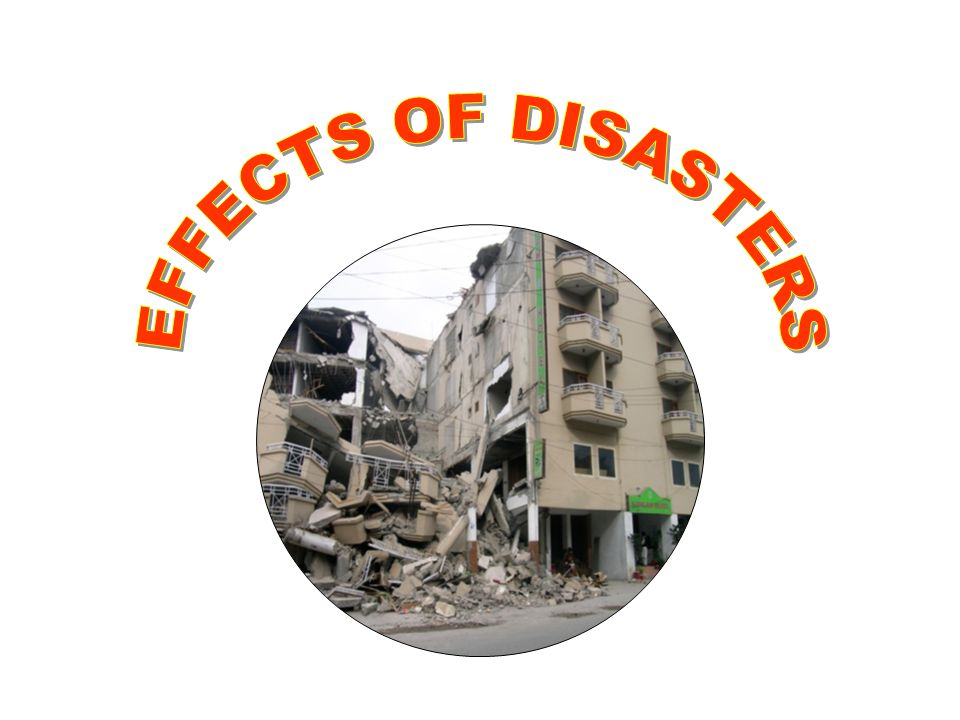 EFFECTS OF DISASTERS