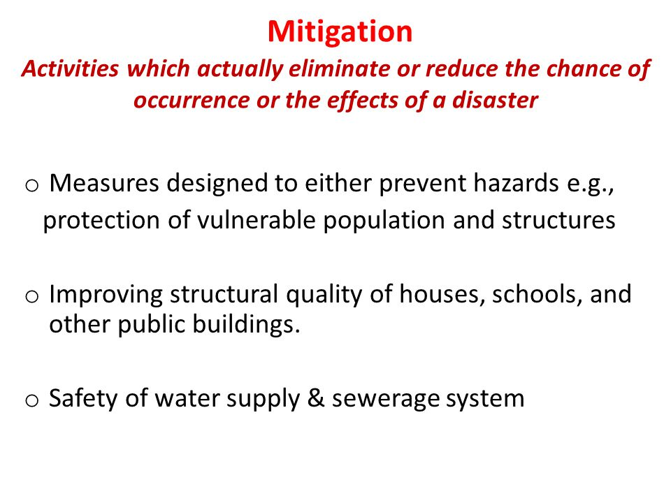 Mitigation Activities which actually eliminate or reduce the chance of occurrence or the effects of a disaster