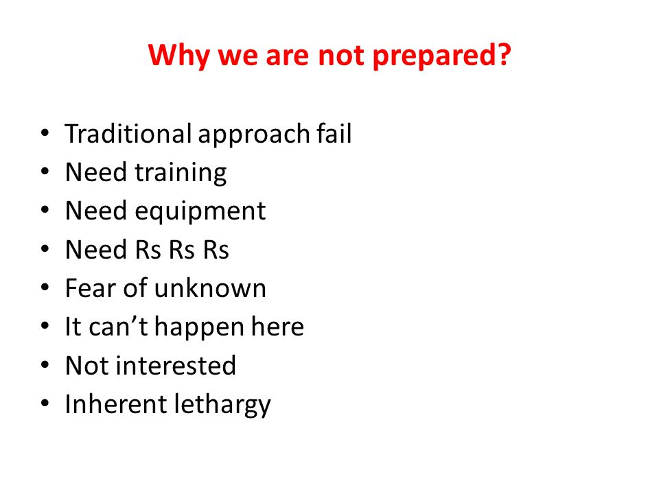 Why we are not prepared Traditional approach fail Need training