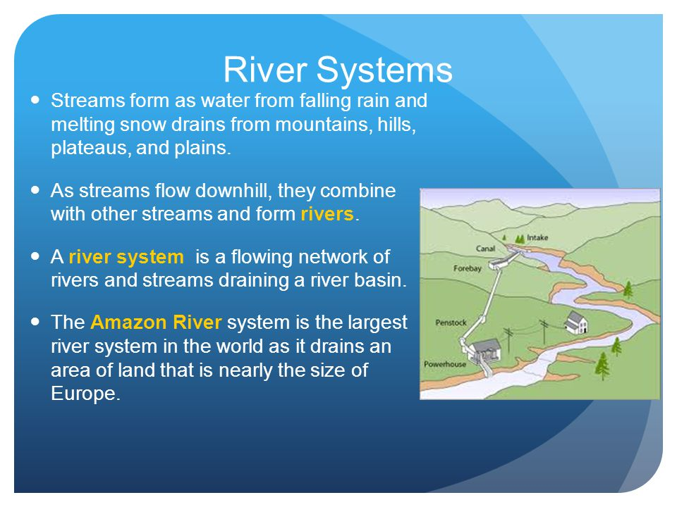 River Systems Streams form as water from falling rain and melting snow drains from mountains, hills, plateaus, and plains.