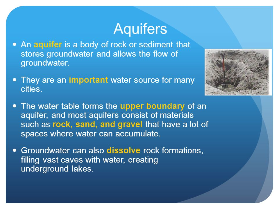 Aquifers An aquifer is a body of rock or sediment that stores groundwater and allows the flow of groundwater.
