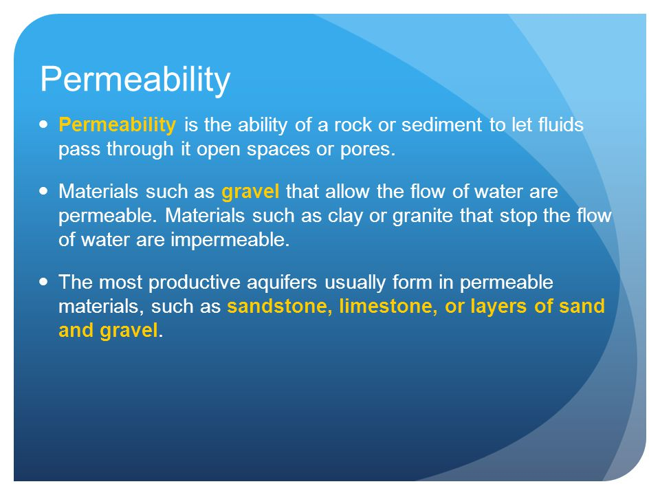 Permeability Permeability is the ability of a rock or sediment to let fluids pass through it open spaces or pores.