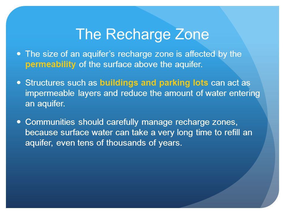 The Recharge Zone The size of an aquifer's recharge zone is affected by the permeability of the surface above the aquifer.