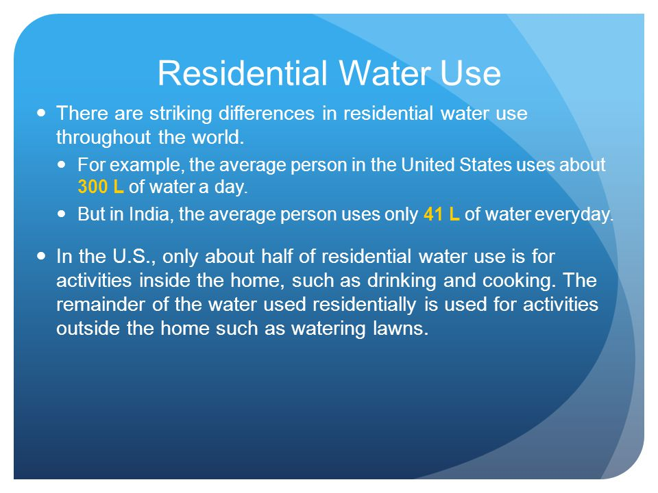 Residential Water Use There are striking differences in residential water use throughout the world.