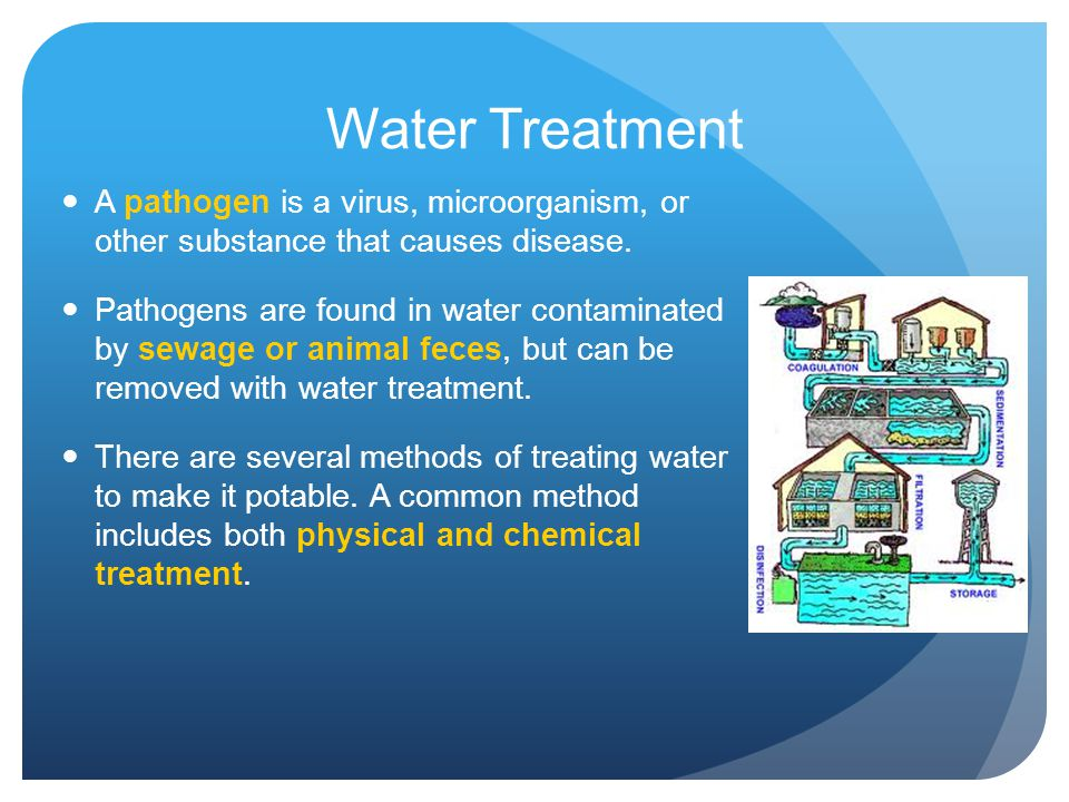 Water Treatment A pathogen is a virus, microorganism, or other substance that causes disease.