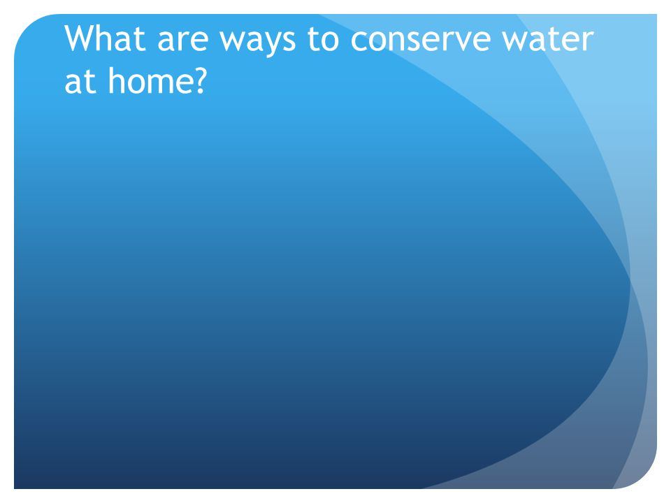 What are ways to conserve water at home
