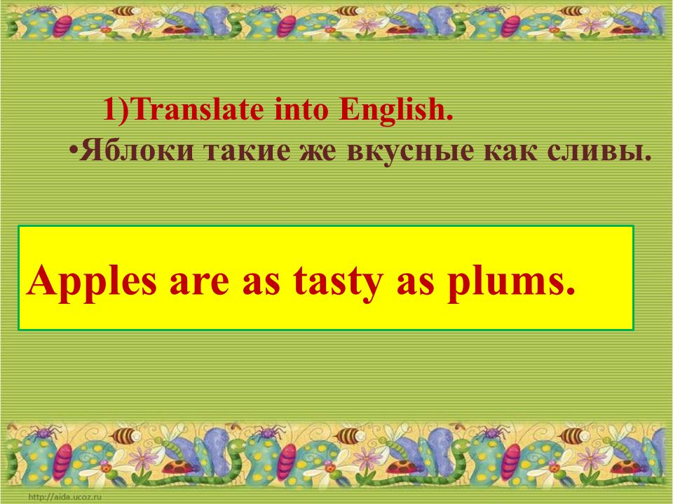 Apples are as tasty as plums.
