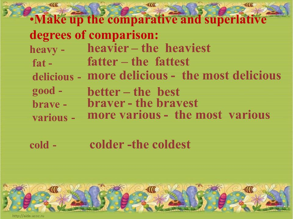 Make up the comparative and superlative degrees of comparison: